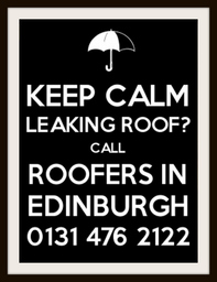 Leakink Roof, Keep Calm Call Roofers In Edinburgh