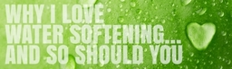 Loveyourwater Why I Love Water Softening