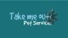 Take me out Pet Services
