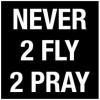 Never 2 Fly 2 Pray