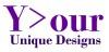 Your Unique Designs